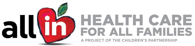 All In - Health Care for all families  A project of the children s partnership