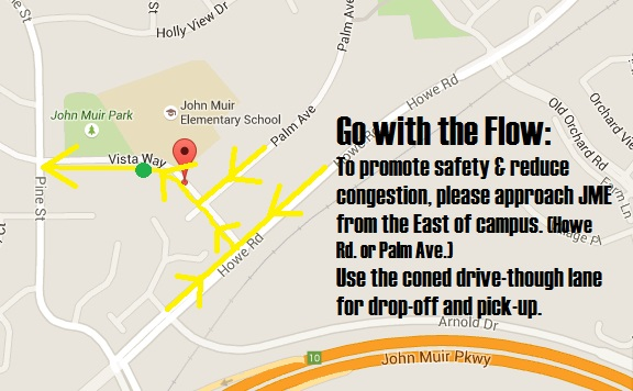 Image that says  Go With The Flow  To promote safety   reduce congestion, please approach JME from the east of campus.  Howe Rd. or Palm Ave.  Use the coned drive-through lane for drop-off and pick-up.